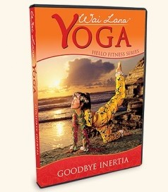 Wai Lana Yoga Hello Fitness Series, Goodbye Inertia