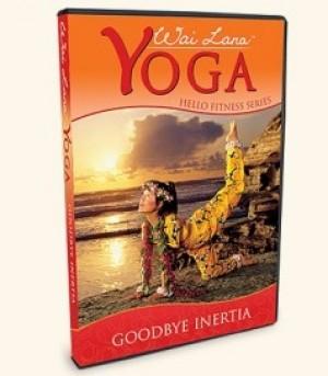 Wai Lana Yoga Hello Fitness Series, Goodbye Inertia